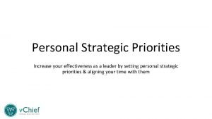 Personal Strategic Priorities Increase your effectiveness as a