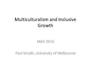 Multiculturalism and Inclusive Growth MAV 2016 Paul Smyth