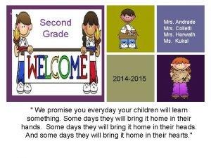 Second Grade Mrs Andrade Mrs Colletti Mrs Horwath
