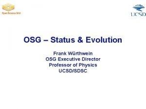 OSG Status Evolution Frank Wrthwein OSG Executive Director