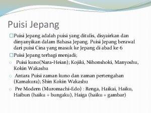Puisi Jepang Puisi Jepang adalah puisi yang ditulis
