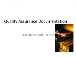 Quality Assurance Documentation Procedures and Records Quality System
