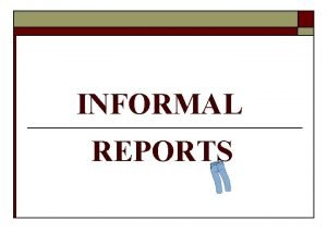 INFORMAL REPORTS SPECIFIC GUIDELINES 2 III SPECIFIC GUIDELINES