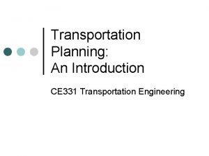 Transportation Planning An Introduction CE 331 Transportation Engineering