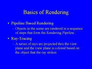 Basics of Rendering Pipeline Based Rendering Objects in