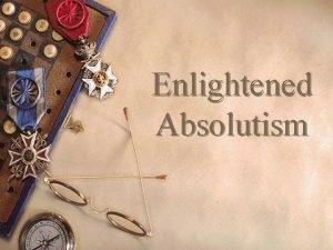 Enlightened Absolutism Enlightened Absolutism Overview w Philosophes believed