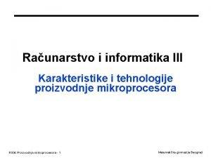 Raunarstvo i informatika III Karakteristike i tehnologije proizvodnje