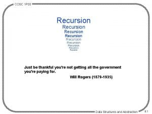 COSC 1 P 03 Recursion Recursion Recursion Just