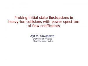 Probing initial state fluctuations in heavyion collisions with
