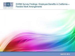 SHRM Survey Findings Employee Benefits in California Flexible