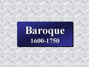 Baroque 1600 1750 1600 the modern world The