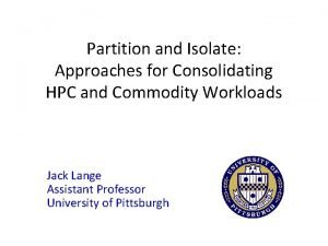 Partition and Isolate Approaches for Consolidating HPC and