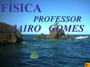 FSICA PROFESSOR JAIRO GOMES ELETRICIDADE INTRODUO J pensou