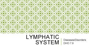 LYMPHATIC SYSTEM DiseasesDisorders DHO 7 9 LYMPHATIC SYSTEM