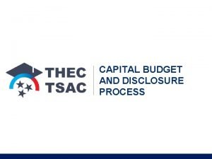 CAPITAL BUDGET AND DISCLOSURE PROCESS FISCAL AND BUDGET