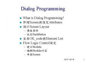 Dialog Programming n n n What is Dialog