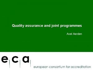 Quality assurance and joint programmes Axel Aerden What