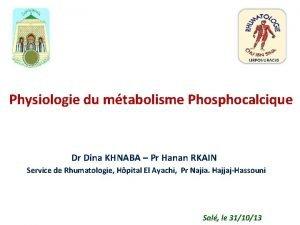 Physiologie du mtabolisme Phosphocalcique Dr Dina KHNABA Pr