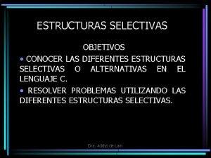 ESTRUCTURAS SELECTIVAS OBJETIVOS CONOCER LAS DIFERENTES ESTRUCTURAS SELECTIVAS