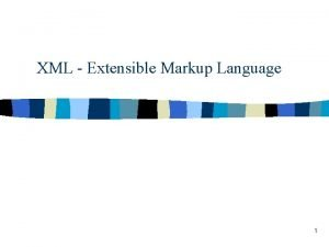 XML Extensible Markup Language 1 HTML Hypertext Markup
