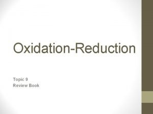 OxidationReduction Topic 9 Review Book Oxidation Numbers Oxidation