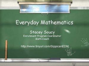 Everyday Mathematics Stacey Soucy Enrichment Program Coordinator Math