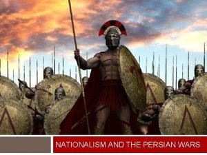 NATIONALISM AND THE PERSIAN WARS HOW DID NATIONALISM