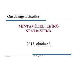 Gazdasgstatisztika MINTAVTEL LER STATISZTIKA 2017 oktber 5 2017