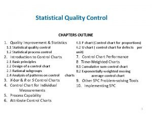Statistical Quality Control CHAPTERS OUTLINE 1 Quality Improvement