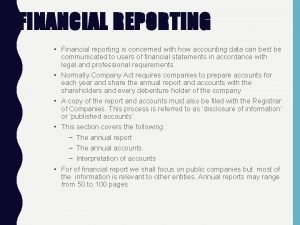FINANCIAL REPORTING Financial reporting is concerned with how