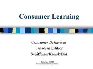 Consumer Learning Consumer Behaviour Canadian Edition SchiffmanKanukDas Copyright