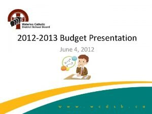 2012 2013 Budget Presentation June 4 2012 Overview