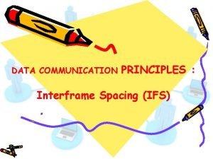 DATA COMMUNICATION PRINCIPLES Interframe Spacing IFS Interframe Spacing