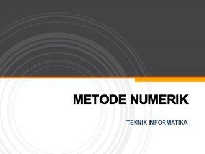TEKNIK INFORMATIKA UMUM esaikan untuk Metode digunakan Numerik