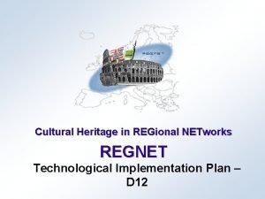 Cultural Heritage in REGional NETworks REGNET Technological Implementation