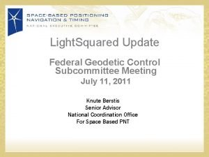 Light Squared Update Federal Geodetic Control Subcommittee Meeting