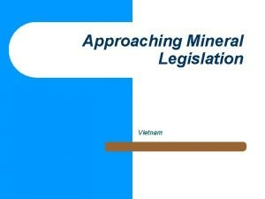 Approaching Mineral Legislation Vietnam Context of Mining Legislation