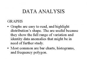 DATA ANALYSIS GRAPHS Graphs are easy to read