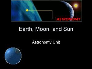 Earth Moon and Sun Astronomy Unit Earth in
