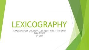 LEXICOGRAPHY AlMustansiriyah University College of Arts Translation Department