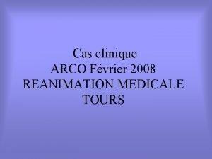 Cas clinique ARCO Fvrier 2008 REANIMATION MEDICALE TOURS