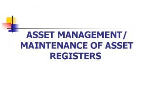 ASSET MANAGEMENT MAINTENANCE OF ASSET REGISTERS Assets Register