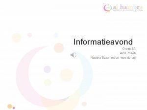 Informatieavond Groep 6 A Aida madi Nassira Ezzammouri