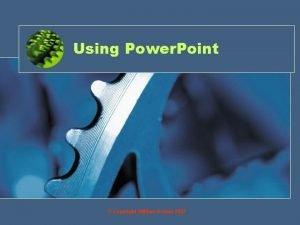 Using Power Point Copyright William Rowan 2007 Objective
