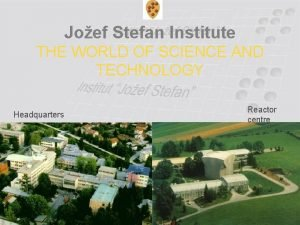 Joef Stefan Institute THE WORLD OF SCIENCE AND