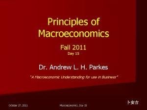Principles of Macroeconomics Fall 2011 Day 15 Dr