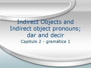 Indirect Objects and Indirect object pronouns dar and