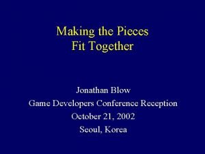 Making the Pieces Fit Together Jonathan Blow Game