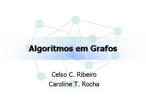 Algoritmos em Grafos Celso C Ribeiro Caroline T
