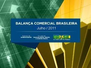 Julho 2011 BALANA COMERCIAL BRASILEIRA Maio2011 Julho2011 Destaques